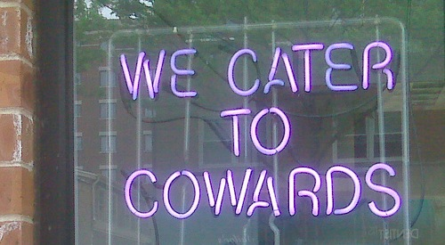 We Cater to Cowards